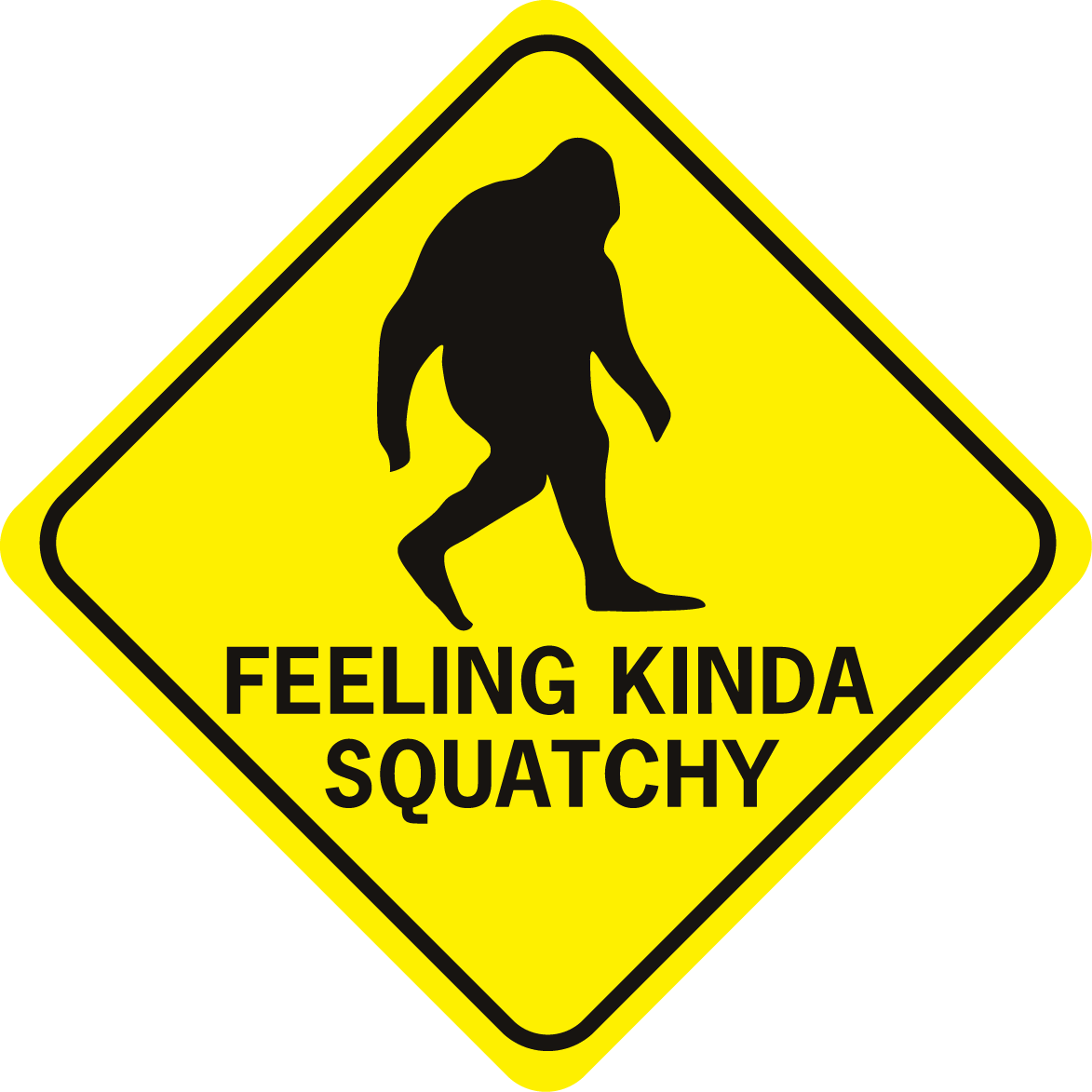 Bigfoot Feeling Kinda Squatchy Diamond