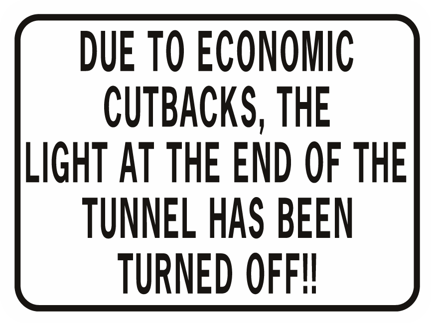 Due To Economic Cutbacks Light At End Of Tunnel Off