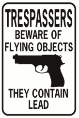 Trespassers Beware Of Flying Objects Contain Lead