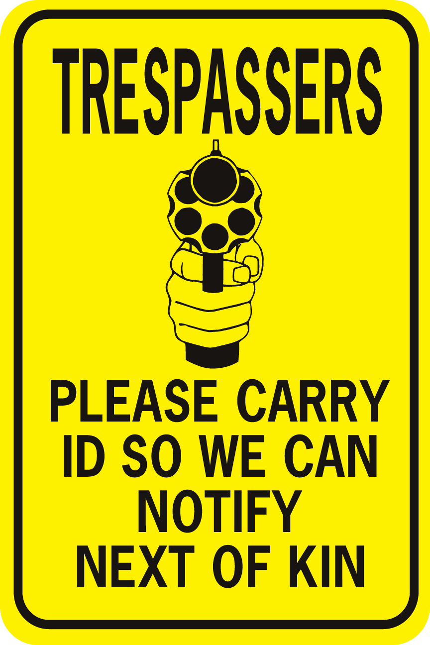 Trespassers Carry Id So We Can Notify Next Of Kin