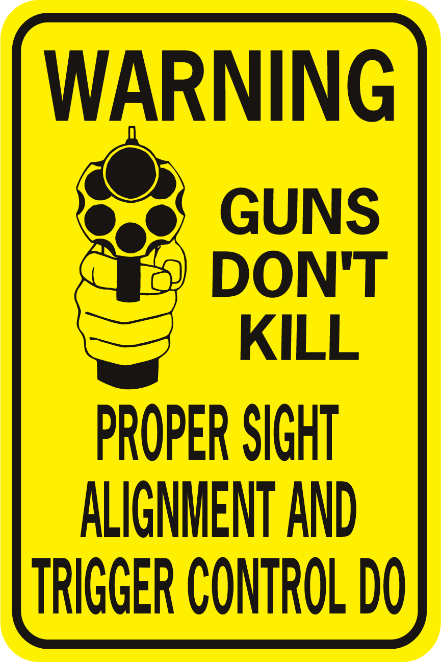 Warning Guns Don't Kill People Proper Sign Allignment Trigger
