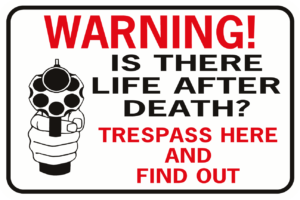 Warning Is There Life After Death Trespass Here Find Out Handgun