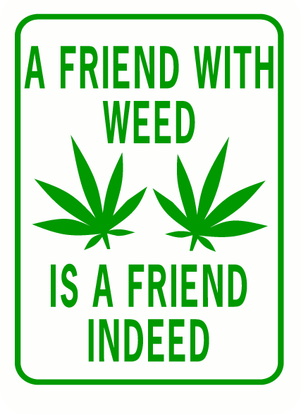 A friend with weed is a friend indeed rectangle