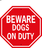 Beware Dogs On Duty stop