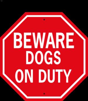 Beware Dogs On Duty stop