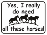Horse Yes I Really Do Need all these Horses funny aluminum sign