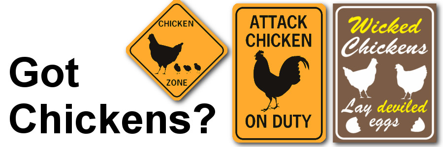 Got Chickens? We have chicken signs