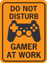 DO NOT DISTURB GAMER AT WORK WITH I