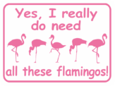 FLAMINGO YES I REALLY DO NEED ALL THESE FLAMINGOS