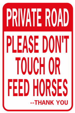 PRIVATE ROAD PLEASE DON'T TOUCH OR FEED HORSES