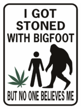I got stoned with bigfoot but no one believes me
