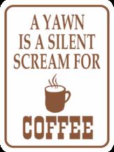 Coffee A Yawn is a Silent Screem for Coffee