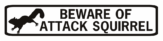 beware of attack squirrel street sign