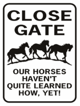 Close Gate Our Horses Haven't Quite Learned How Yet