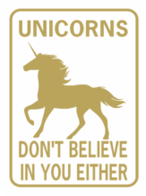 unicorns don't believe in you either gold wt
