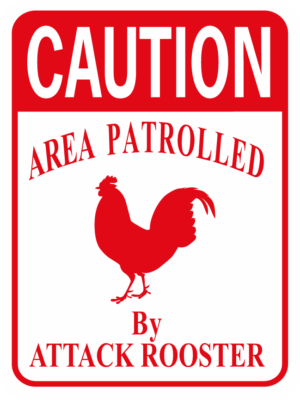 chicken Caution Area Patrolled by Attack Rooster
