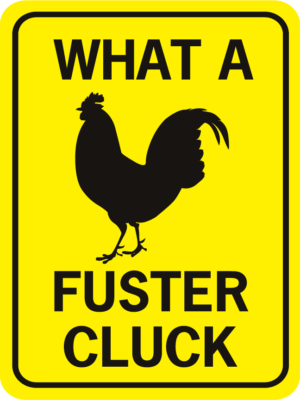 chicken What A Fuster Cluck Vertical
